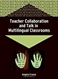 Teacher Collaboration And Talk In Multilingual Classrooms (Bilingual Education and Bilingualism, 51)