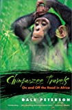 Chimpanzee Travels: On and Off the Road in Africa (0820324892) by Peterson, Dale