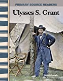 Ulysses S. Grant: Expanding & Preserving the Union (Primary Source Readers)