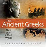 The Ancient Greeks: Their Lives and Their World Alexandra Villing