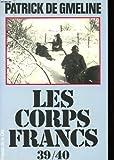 echange, troc Patrick de Gmeline - Les Corps-Francs 1939-1940