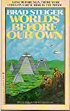 Worlds Before Our Own: Long Before Man, There Were Cities on Earth, Here is the Proof (0425042154) by Brad Steiger