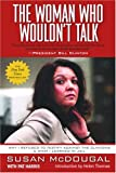 The Woman Who Wouldn't Talk: Why I Refused to Testify Against the Clintons and What I Learned in Jail (0786711280) by Susan McDougal