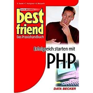Best Friend PHP. Das Praxishandbuch. Bernhard Bauder, Titus Hochgreve and Alexander Marquarth