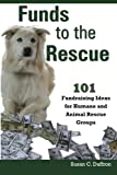 img - for Funds to the Rescue: 101 Fundraising Ideas for Humane and Animal Rescue Groups book / textbook / text book