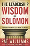 The Leadership Wisdom of Solomon: 28 Essential Strategies for Leading with Integrity