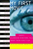 My First Movie: Twenty Celebrated Directors Talk About Their First Film (0375420819) by Stephen Lowenstein