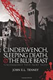 Cinderwench, Sleeping Death, and The Blue Beast: Uncommonly Told Fairy Tales