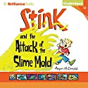 Stink and the Attack of the Slime Mold: Stink, Book 10 Audiobook by Megan McDonald Narrated by Amy Rubinate