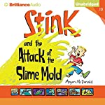 Stink and the Attack of the Slime Mold: Stink, Book 10   Megan McDonald
