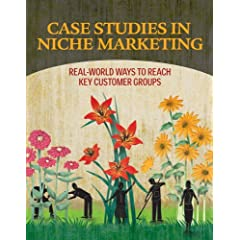 Case Studies in Niche Marketing: Real-World Ways to Reach Key Customer Groups