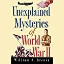 Unexplained Mysteries of World War II Audiobook by William B. Breuer Narrated by Tom Perkins