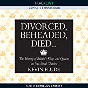 Divorced, Beheaded, Died...: The History of Britain's Kings and Queens in Bite-Sized Chunks | [Kevin Flude]