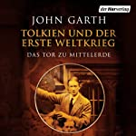 Tolkien und der Erste Weltkrieg: Das Tor zu Mittelerde | John Garth