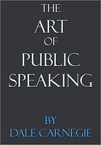 The Art Of Public Speaking: By Dale Carnegie written by Dale Carnegie