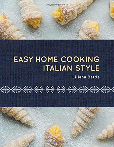 Easy Home Cooking-Italian Style by Liliana Battle