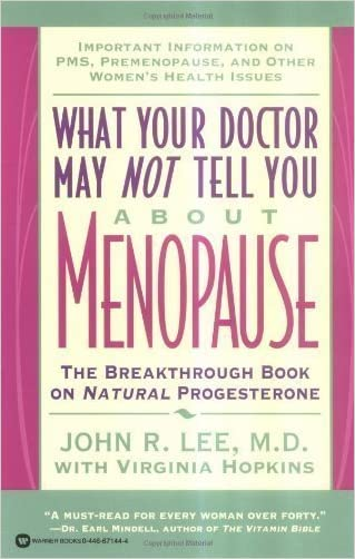 What Your Doctor May Not Tell You About Menopause: The Breakthrough Book on Natural Progesterone by Lee, John R., Hopkins, Virginia [Paperback(1996/5/1)]