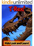 Tyrannosaurus Rex! Learn About Tyrannosaurus Rex and Enjoy Colorful Pictures - Look and Learn! (50+ Photos of Tyrannosaurus Rex) (English Edition)