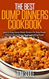 The Best Dump Dinners Cookbook: Quick & Easy Dump Dinner Recipes For Busy People the Ultimate Dump Dinner Recipes