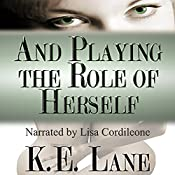 And Playing the Role of Herself | [K. E. Lane]
