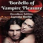 Bordello of Vampire Pleasure: Vampire Pleasures Series Omnibus   Lynda Belle