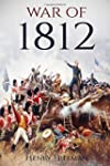 War of 1812: A History From Beginning...