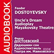 Uncle's Dream: Mayakovsky Theatre Audioplay | [Fyodor Dostoevsky]