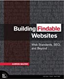 Building Findable Websites: Web Standards, SEO, and Beyond (Voices That Matter)