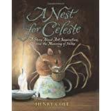 A Nest for Celeste: A Story About Art, Inspiration, and the Meaning of Home ~ Henry Cole