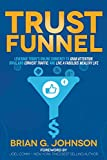 Trust Funnel: Leverage Today's Online Currency to Grab Attention, Drive and Convert Traffic, and Live a Fabulous Wealthy Life
