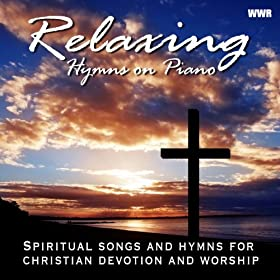 Relaxing Hymns On Piano: Spiritual Songs and Hymns for Christian Devotion and Worship