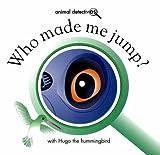 Who Made Me Jump?: With Hugo the Hummingbird (Animal Detectives)