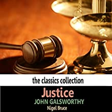 Justice (Dramatised) Performance by John Galsworthy Narrated by Nigel Bruce