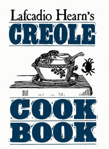 Lafcadio Hearn's Creole Cookbook by Lafcadio Hearn