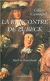 La rencontre de L�beck : Bach et Buxtehude par Cantagrel
