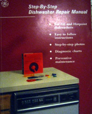 Step By Step Dishwasher Repair Manual (For GE & Hotpoint Dishwashers)