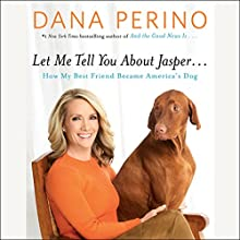 Let Me Tell You About Jasper...: How My Best Friend Became America's Dog Audiobook by Dana Perino Narrated by Dana Perino