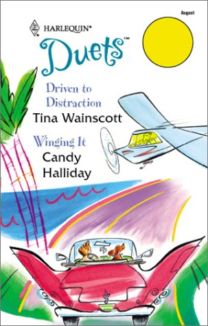 Driven To Distraction / Winging It (Harlequin Duets, No 82), TINA WAINSCOTT, CANDY HALLIDAY
