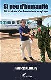 echange, troc Patrick Kelders - Si peu d'humanité : Récits de vie d'un humanitaire en Afrique