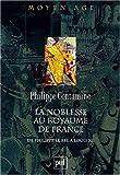 La noblesse au royaume de France de Philippe le Bel a Louis XII: Essai de synthese (Moyen Age) (French Edition) (2130487637) by Contamine, Philippe
