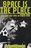 Space Is The Place: The Lives And Times Of Sun Ra (0306808552) by John F. Szwed