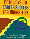 Pathways to Career Success for Minorities: A Resource Guide to Colleges, Financial Aid, and Work
