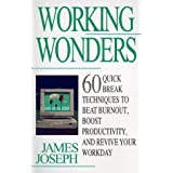 Working Wonders: 60 Quick Break Techniques to Beat Burnout, Boost Productivity and Revive Your Workdayby James Joseph