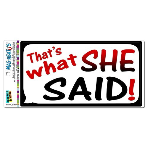 That'S What She Said - Funny Mag-Neato'S(Tm) Automotive Car Refrigerator Locker Vinyl Magnet front-626032