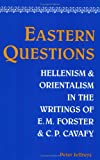 Eastern Questions: Hellenism and Orientalism in the Writings of E.M. Forster and C.P. Cavafy