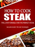 How to Cook Steak: The 5 Step Formula for the Perfect Steak