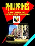 PHILIPPINES JUSTICE SYSTEM AND NATIONAL POLICE FORCE HANDBOOK (World Business, Investment and Government Library)