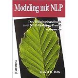 """Modeling mit NLP: Das Trainingshandbuch zum NLP-Modeling-Proze�von """"Robert B Dilts"""""""