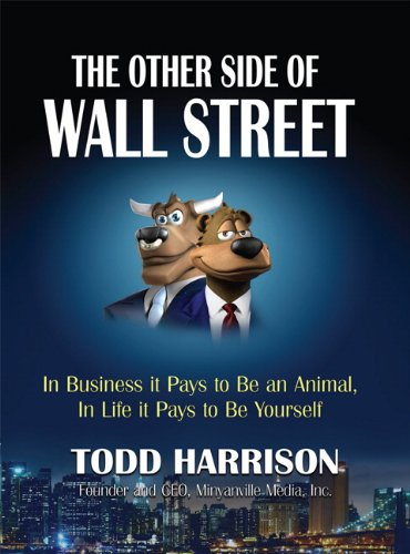The Other Side of Wall Street: In Business It Pays to Be an Animal, In Life It Pays to Be Yourself
