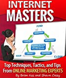 Internet Masters: Top techniques, tactics, and tips from online marketing experts!